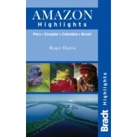Bradt Guide: Amazon Highlights Peru - Ecuador - Colombia - Brazil