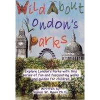 Wild About Londons Parks: Fun and Fascinating Walks and Guides for Children